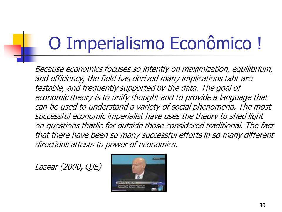 30 O Imperialismo Econômico ! Because economics focuses so intently on maximization, equilibrium, and efficiency, the field has derived many implicati