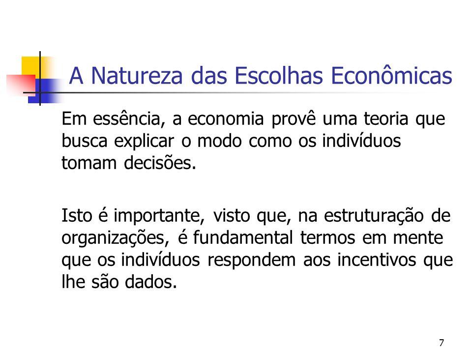 7 A Natureza das Escolhas Econômicas Em essência, a economia provê uma teoria que busca explicar o modo como os indivíduos tomam decisões. Isto é impo