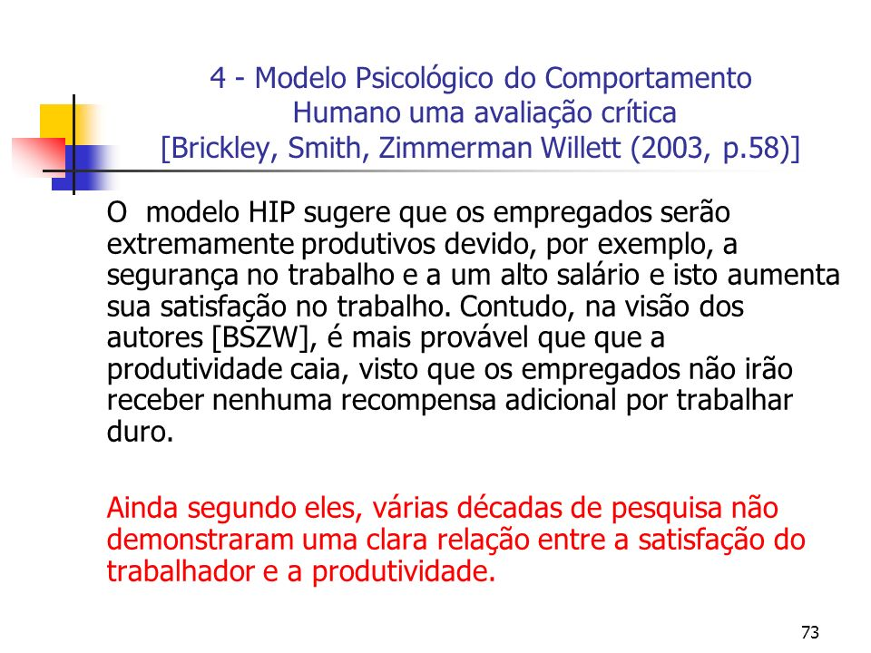 73 4 - Modelo Psicológico do Comportamento Humano uma avaliação crítica [Brickley, Smith, Zimmerman Willett (2003, p.58)] O modelo HIP sugere que os e