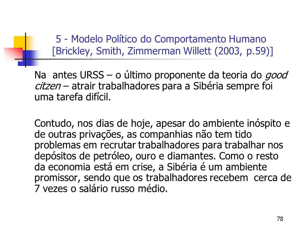 78 5 - Modelo Político do Comportamento Humano [Brickley, Smith, Zimmerman Willett (2003, p.59)] Na antes URSS – o último proponente da teoria do good