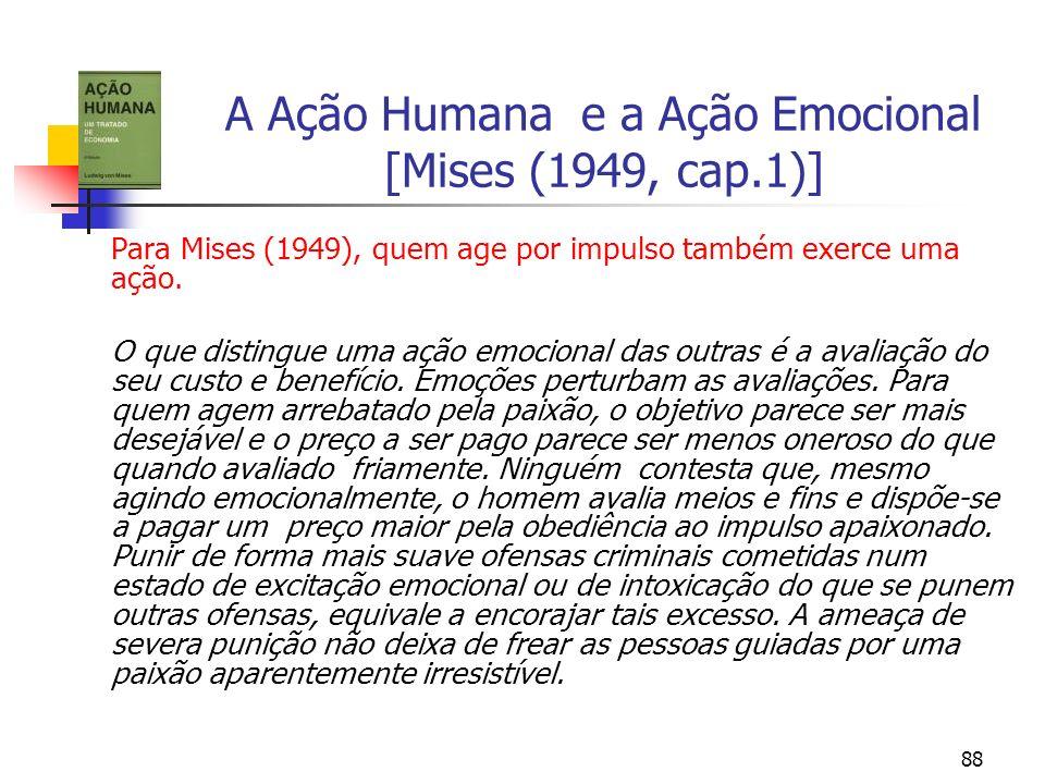 88 A Ação Humana e a Ação Emocional [Mises (1949, cap.1)] Para Mises (1949), quem age por impulso também exerce uma ação. O que distingue uma ação emo