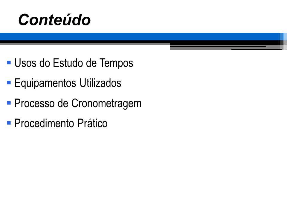 DETERMINAR O NÚMERO DE CICLOS A SEREM CRONOMETRADOS E REALIZAR O ESTUDO COMPLETO N – tamanho da amostra que se deseja determinar N – número de observações realizadas X – Valor das observações (em 0,01 min) Processo de Cronometragem