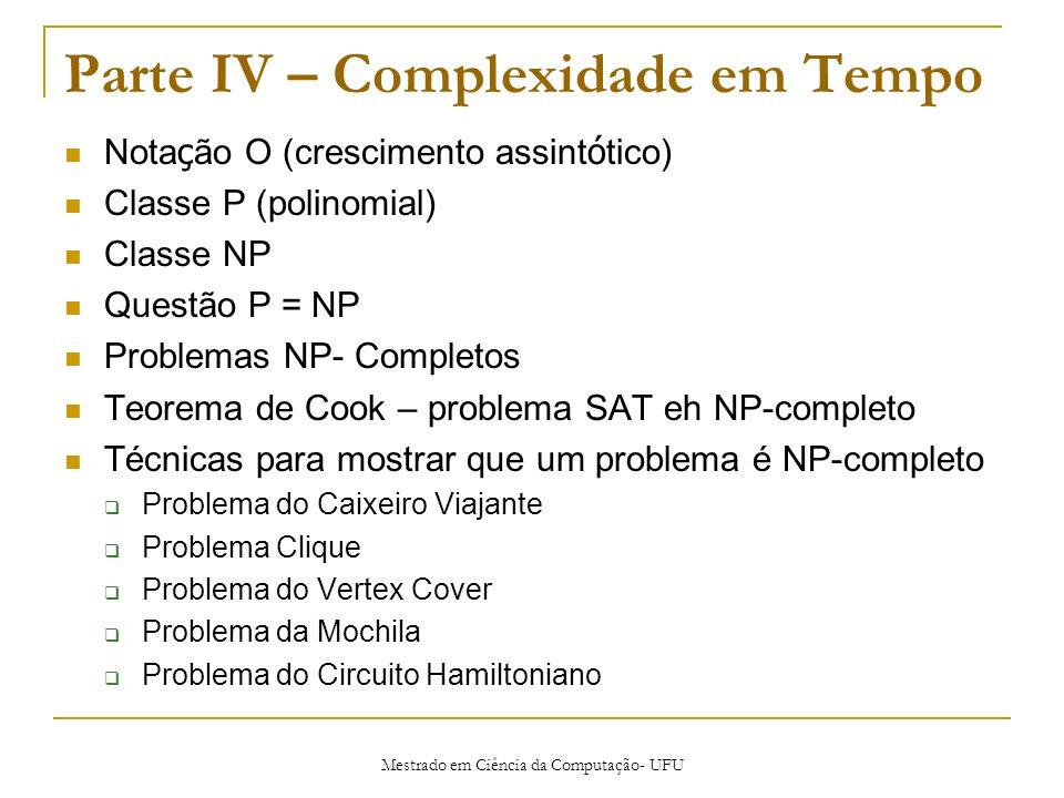 Mestrado em Ciência da Computação- UFU Parte IV – Complexidade em Tempo Nota ç ão O (crescimento assint ó tico) Classe P (polinomial) Classe NP Questã