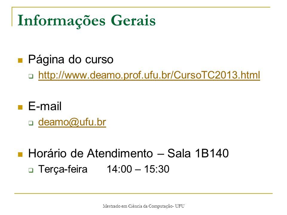Mestrado em Ciência da Computação- UFU Informações Gerais Página do curso http://www.deamo.prof.ufu.br/CursoTC2013.html E-mail deamo@ufu.br Horário de