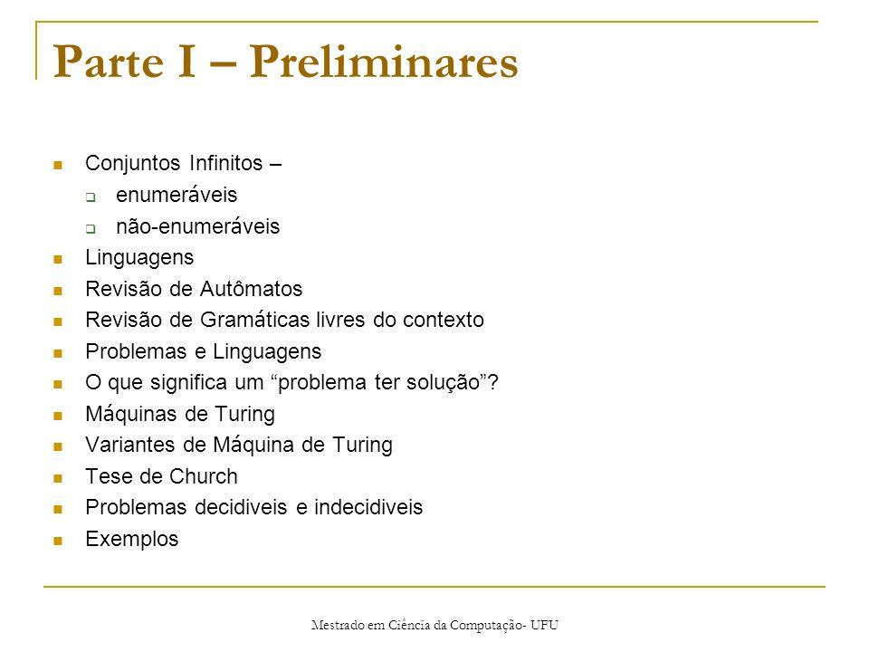 Parte I – Preliminares Conjuntos Infinitos – enumer á veis não-enumer á veis Linguagens Revisão de Autômatos Revisão de Gram á ticas livres do context