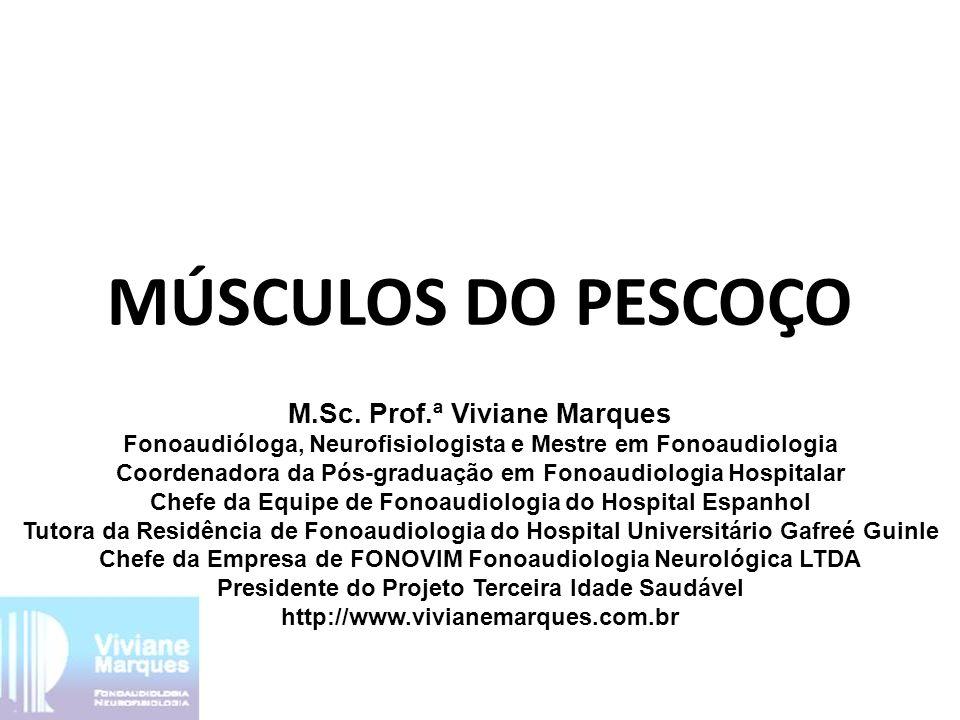 MÚSCULOS DO PESCOÇO M.Sc. Prof.ª Viviane Marques Fonoaudióloga, Neurofisiologista e Mestre em Fonoaudiologia Coordenadora da Pós-graduação em Fonoaudi