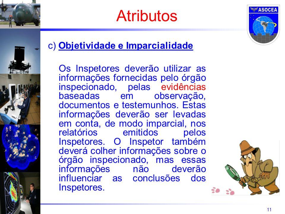 11 c) Objetividade e Imparcialidade Os Inspetores deverão utilizar as informações fornecidas pelo órgão inspecionado, pelas evidências baseadas em observação, documentos e testemunhos.