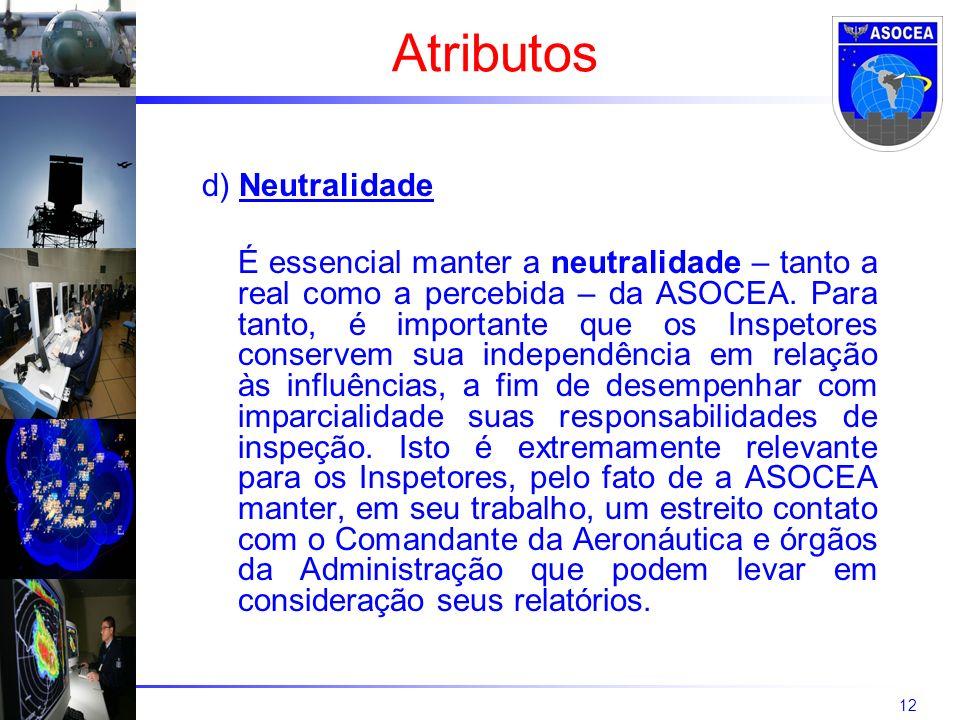 12 d) Neutralidade É essencial manter a neutralidade – tanto a real como a percebida – da ASOCEA. Para tanto, é importante que os Inspetores conservem