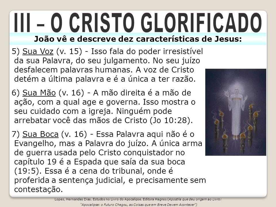5) Sua Voz (v. 15) - Isso fala do poder irresistível da sua Palavra, do seu julgamento. No seu juízo desfalecem palavras humanas. A voz de Cristo deté