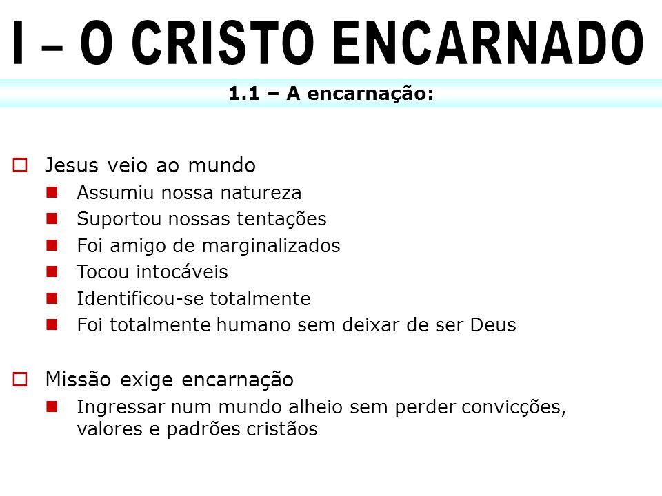 1.1 – A encarnação: Jesus veio ao mundo Assumiu nossa natureza Suportou nossas tentações Foi amigo de marginalizados Tocou intocáveis Identificou-se t