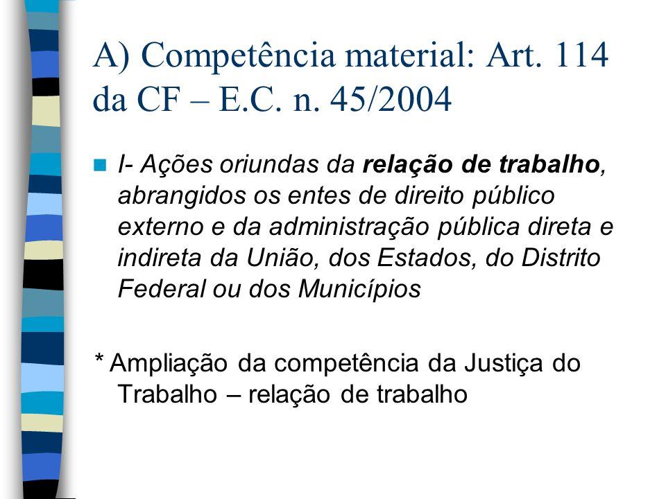 A) Competência material: Art. 114 da CF – E.C. n.
