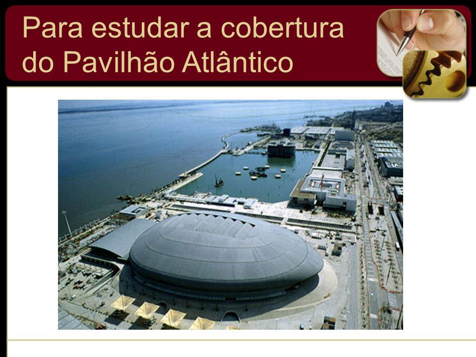 Para construir uma estrutura como a cobertura do Pavilhão Atlântico na Expo ou a célebre placa do arquiteto Siza Vieira, temos de conseguir responder a várias questões que de imediato se põem, por exemplo: Para estudar a cobertura do Pavilhão Atlântico Quanto pesa a cobertura (qual é a sua massa).