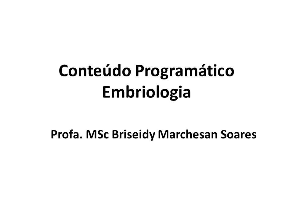 Conteúdo Programático Embriologia Profa. MSc Briseidy Marchesan Soares