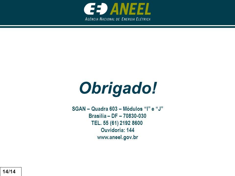 Obrigado! SGAN – Quadra 603 – Módulos I e J Brasília – DF – 70830-030 TEL. 55 (61) 2192 8600 Ouvidoria: 144 www.aneel.gov.br 14/14
