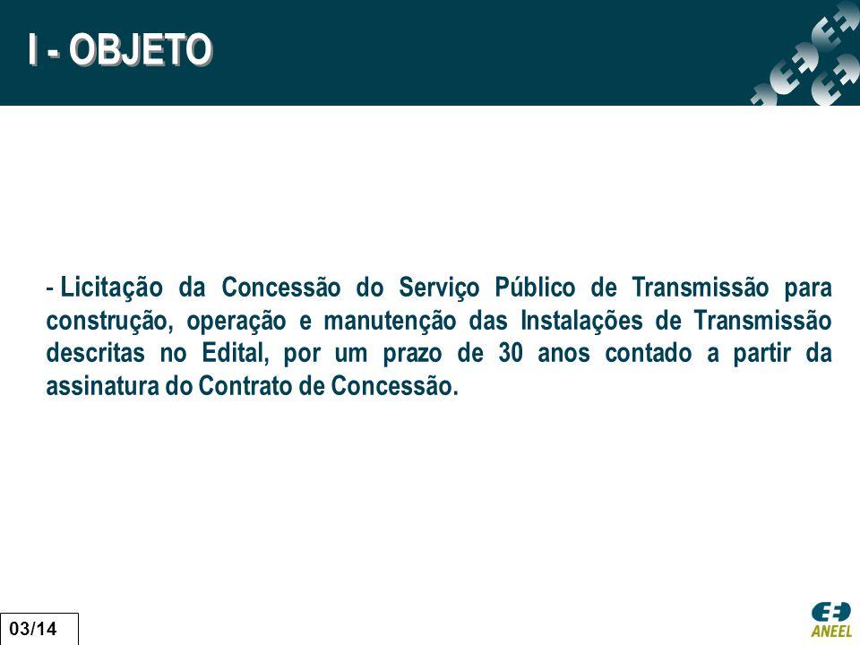 I - OBJETO - Licitação da Concessão do Serviço Público de Transmissão para construção, operação e manutenção das Instalações de Transmissão descritas