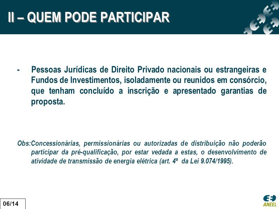 II – QUEM PODE PARTICIPAR - Pessoas Jurídicas de Direito Privado nacionais ou estrangeiras e Fundos de Investimentos, isoladamente ou reunidos em cons