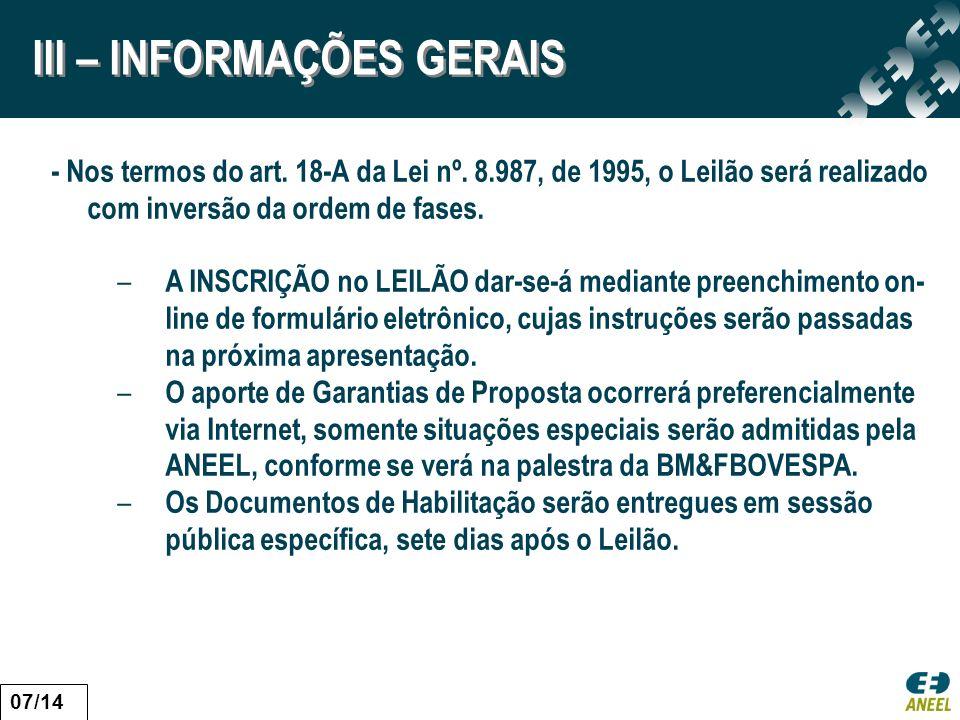 III – INFORMAÇÕES GERAIS - Nos termos do art. 18-A da Lei nº. 8.987, de 1995, o Leilão será realizado com inversão da ordem de fases. – A INSCRIÇÃO no