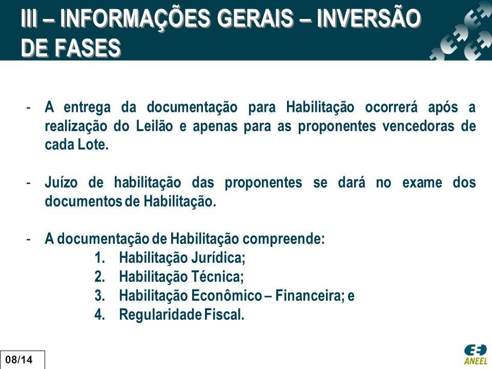 III – INFORMAÇÕES GERAIS – INVERSÃO DE FASES - A entrega da documentação para Habilitação ocorrerá após a realização do Leilão e apenas para as proponentes vencedoras de cada Lote.