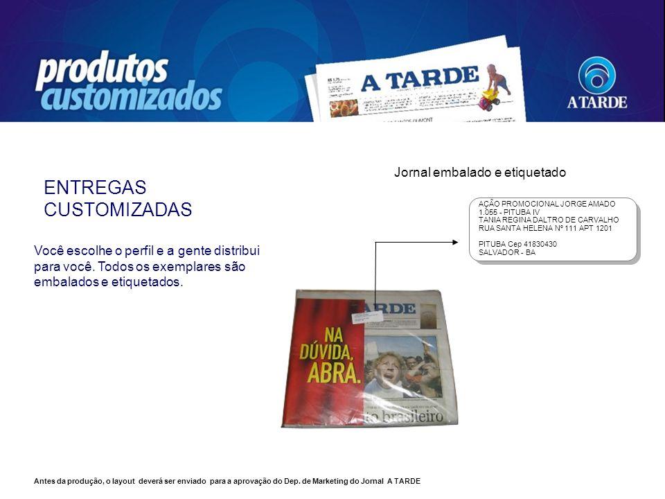 Jornal embalado e etiquetado AÇÃO PROMOCIONAL JORGE AMADO 1.055 - PITUBA IV TANIA REGINA DALTRO DE CARVALHO RUA SANTA HELENA Nº 111 APT 1201 PITUBA Ce