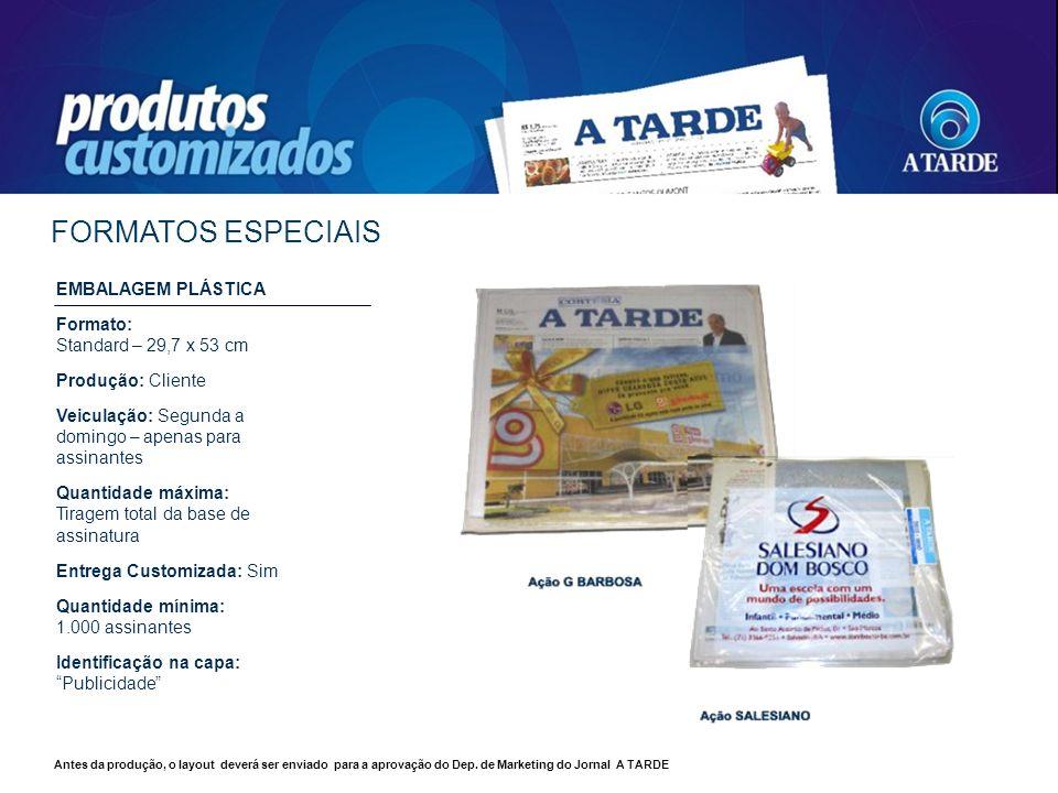 EMBALAGEM PLÁSTICA Formato: Standard – 29,7 x 53 cm Produção: Cliente Veiculação: Segunda a domingo – apenas para assinantes Quantidade máxima: Tirage
