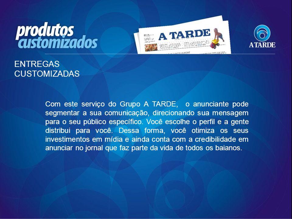 Formatos: Standard – 29,7 x 53 cm ou Tablóide – 24,6 x 29cm Produção: Cliente / A Tarde Veiculação: Segunda a domingo – venda avulsa e assinantes.