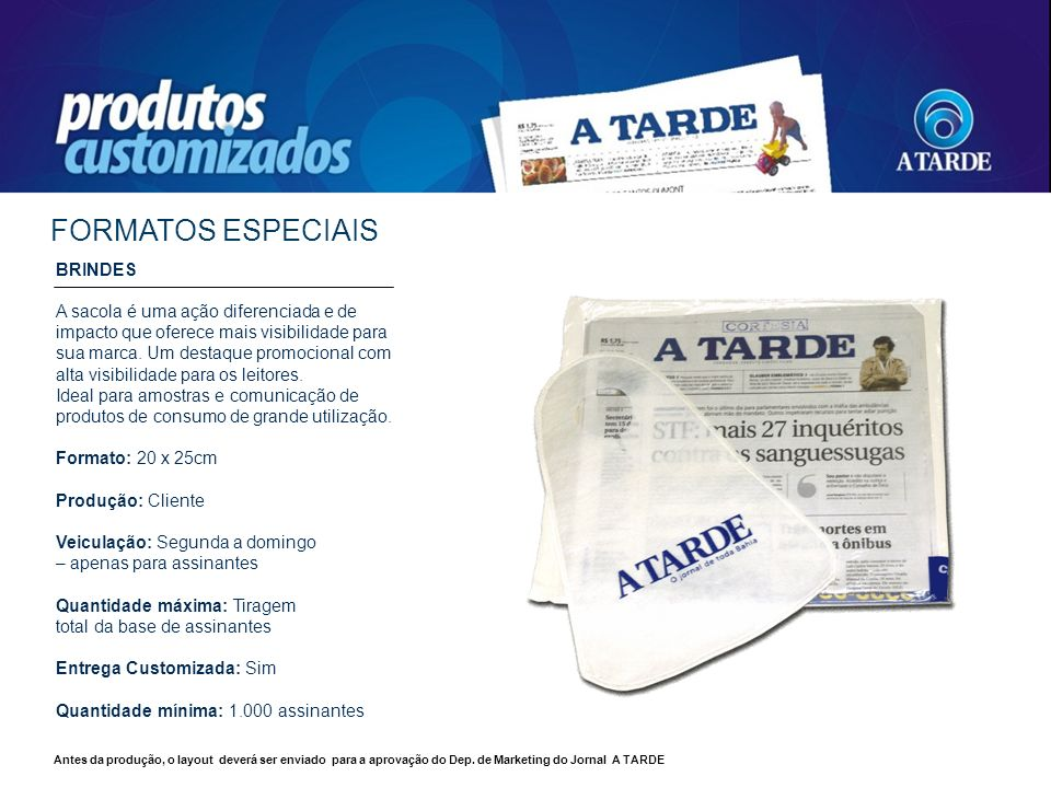 BRINDES A sacola é uma ação diferenciada e de impacto que oferece mais visibilidade para sua marca. Um destaque promocional com alta visibilidade para