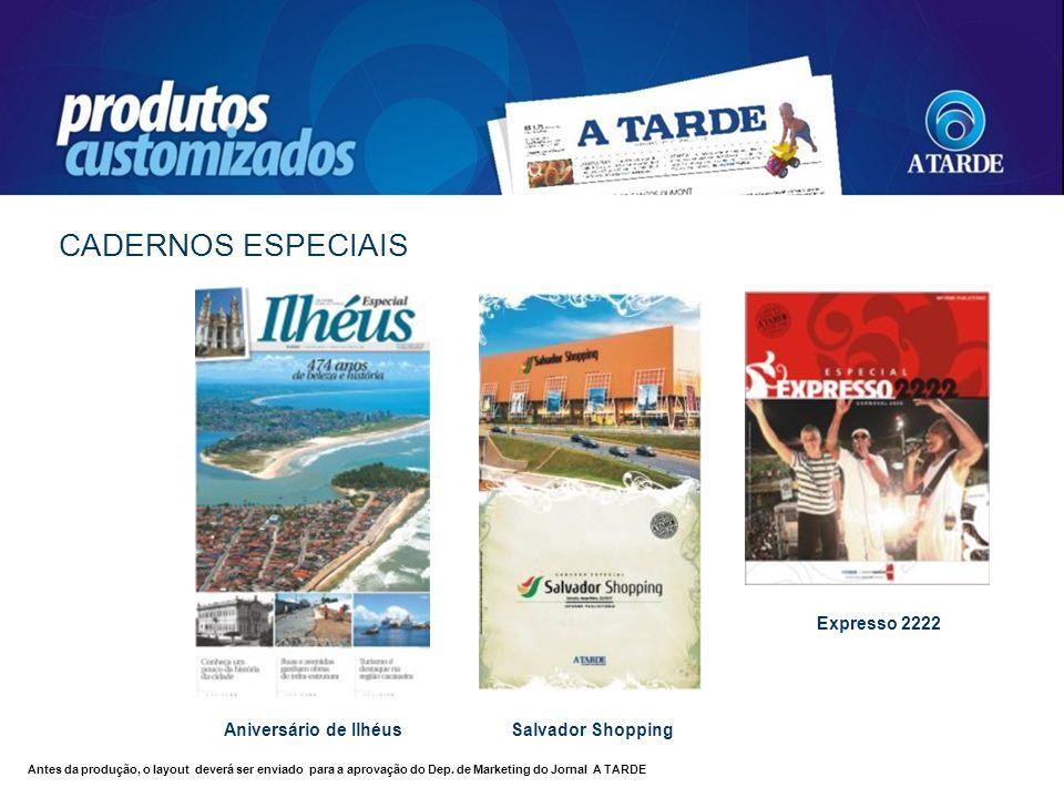 Expresso 2222 CADERNOS ESPECIAIS Aniversário de Ilhéus Antes da produção, o layout deverá ser enviado para a aprovação do Dep. de Marketing do Jornal