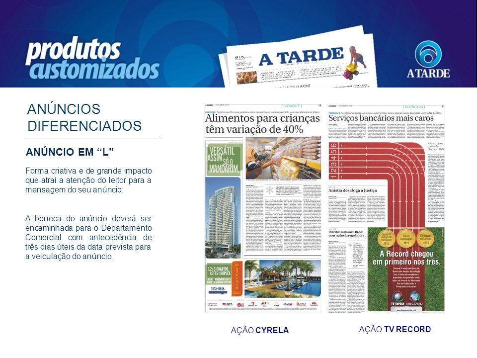 ANÚNCIOS DIFERENCIADOS AÇÃO CYRELA AÇÃO TV RECORD Forma criativa e de grande impacto que atrai a atenção do leitor para a mensagem do seu anúncio. A b