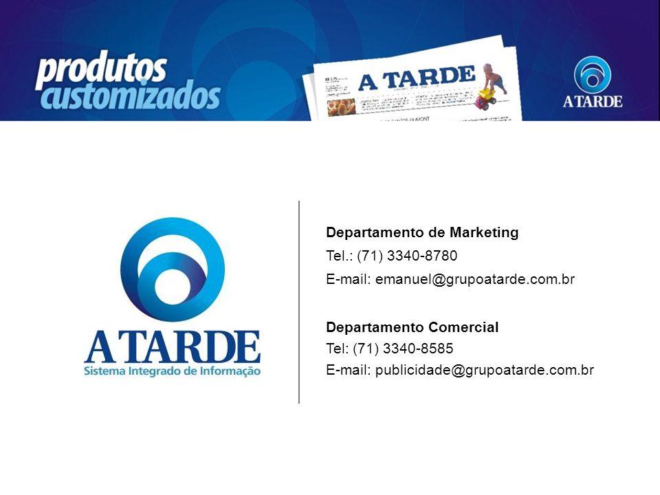 Departamento de Marketing Tel.: (71) 3340-8780 E-mail: emanuel@grupoatarde.com.br Departamento Comercial Tel: (71) 3340-8585 E-mail: publicidade@grupo