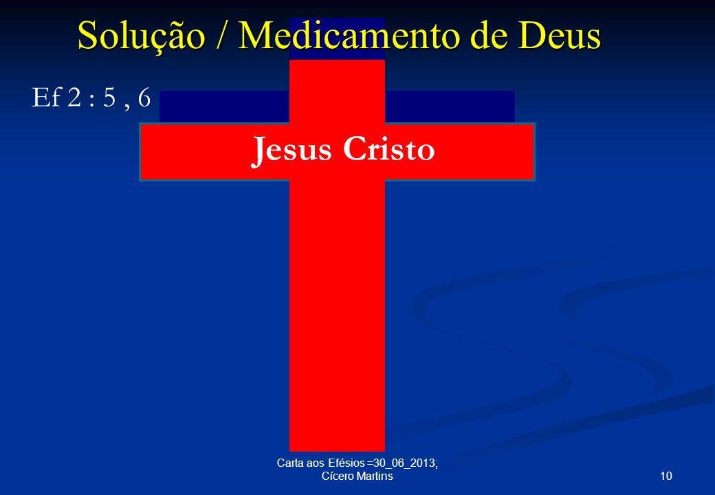 10 Carta aos Efésios =30_06_2013; Cícero Martins Solução / Medicamento de Deus Ef 2 : 5, 6 J Jesus Cristo