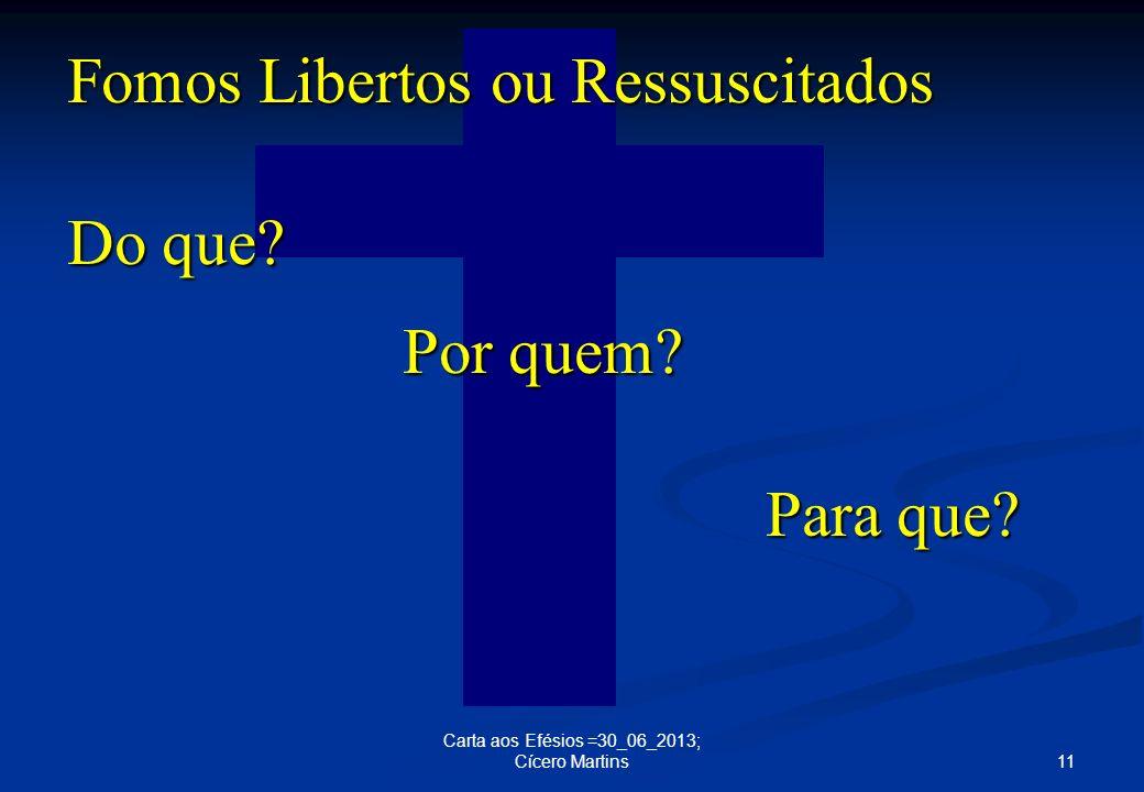 11 Carta aos Efésios =30_06_2013; Cícero Martins Fomos Libertos ou Ressuscitados Do que? Por quem? Para que?