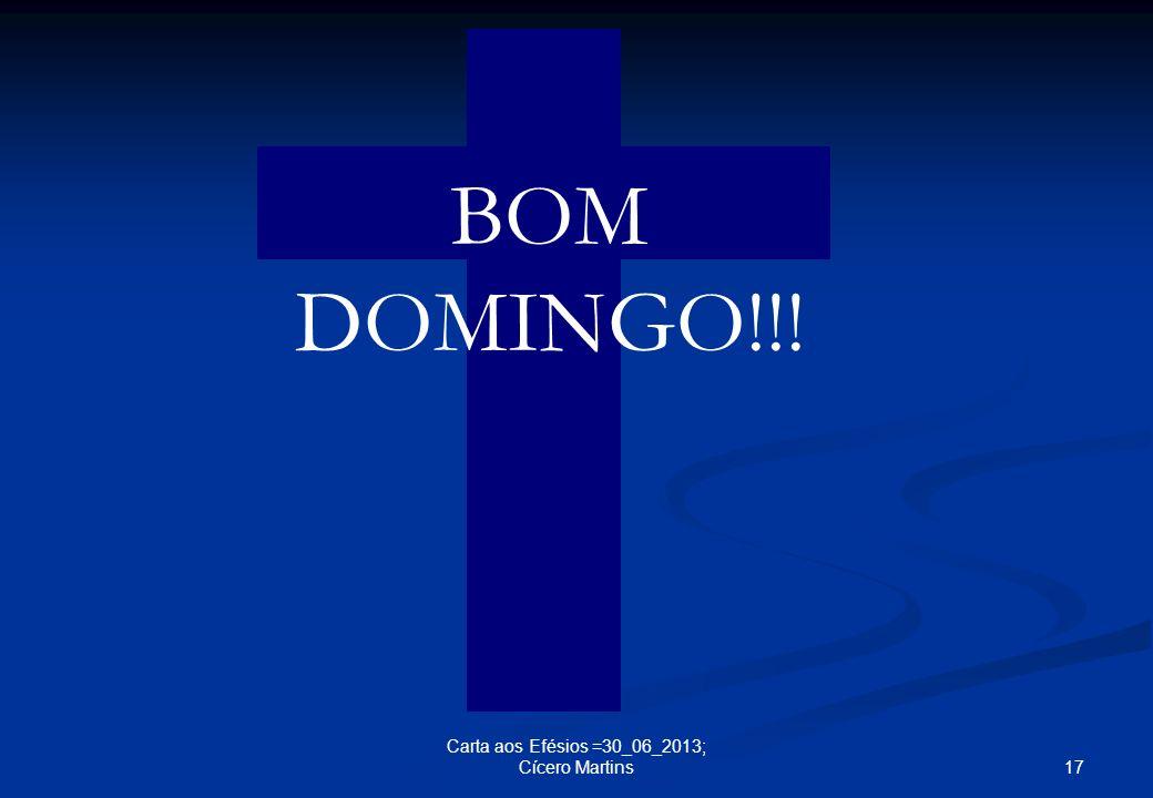 17 Carta aos Efésios =30_06_2013; Cícero Martins BOM DOMINGO!!!