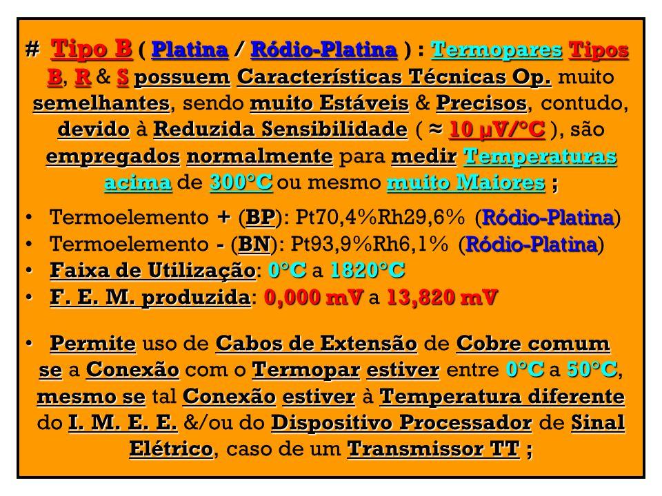 # Tipo B Platina/Ródio-PlatinaTermoparesTipos # Tipo B ( Platina / Ródio-Platina ) : Termopares Tipos BRSpossuemCaracterísticas Técnicas Op. B, R & S