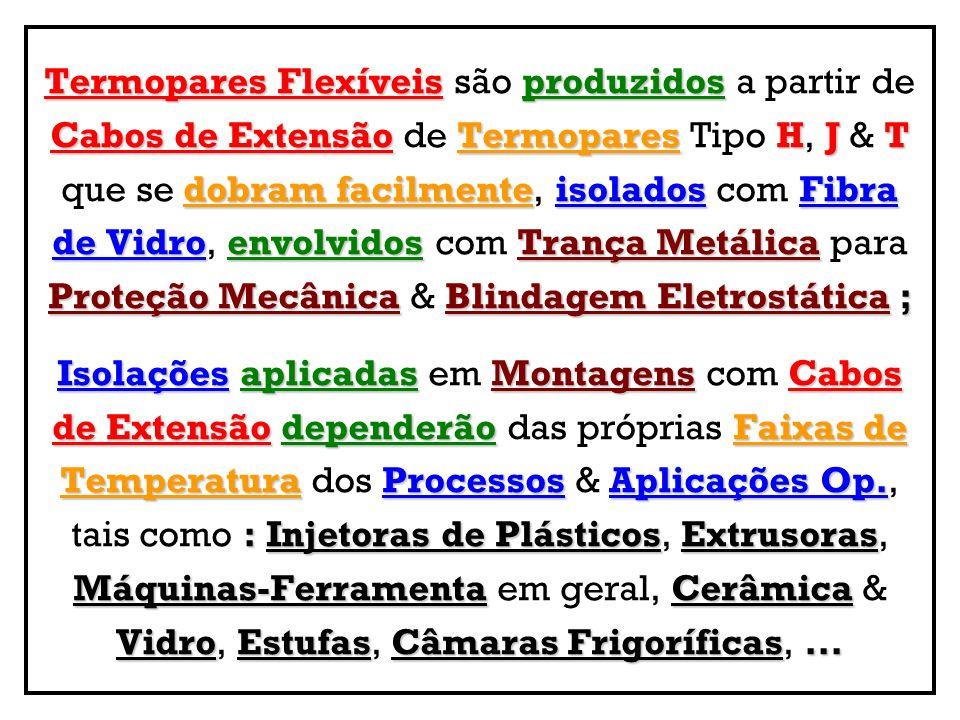 Termopares Flexíveisproduzidos Termopares Flexíveis são produzidos a partir de Cabos de ExtensãoTermoparesHJT Cabos de Extensão de Termopares Tipo H,