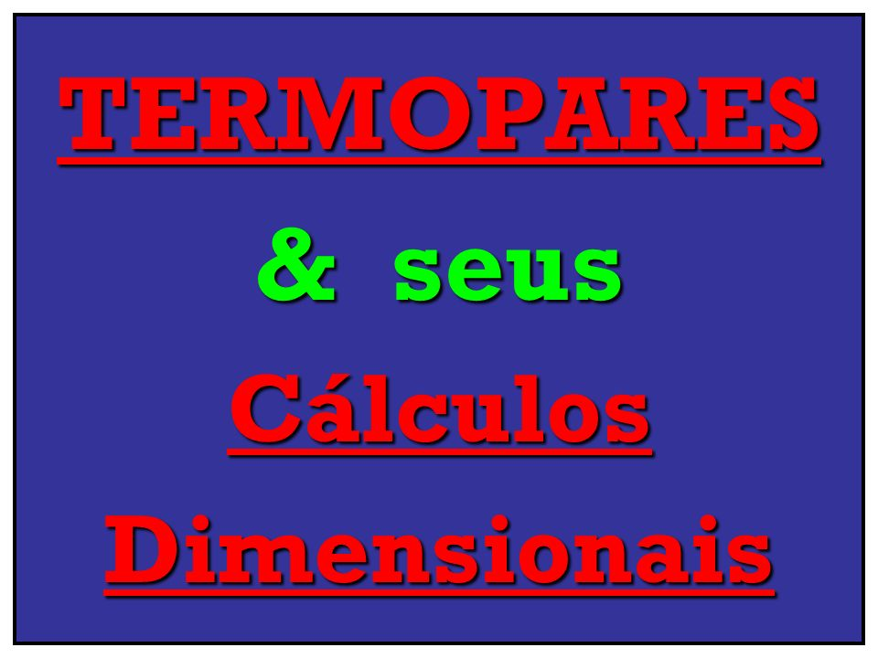 TERMOPARES & seus CálculosDimensionais