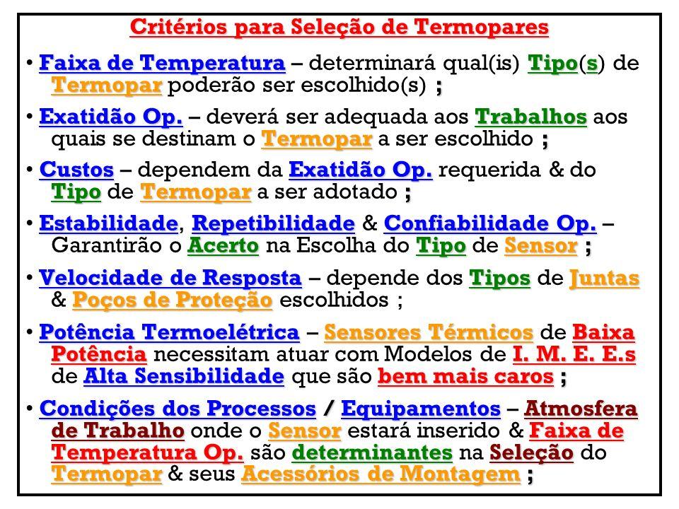 Critérios para Seleção de Termopares Faixa de TemperaturaTipos Termopar; Faixa de Temperatura – determinará qual(is) Tipo(s) de Termopar poderão ser e