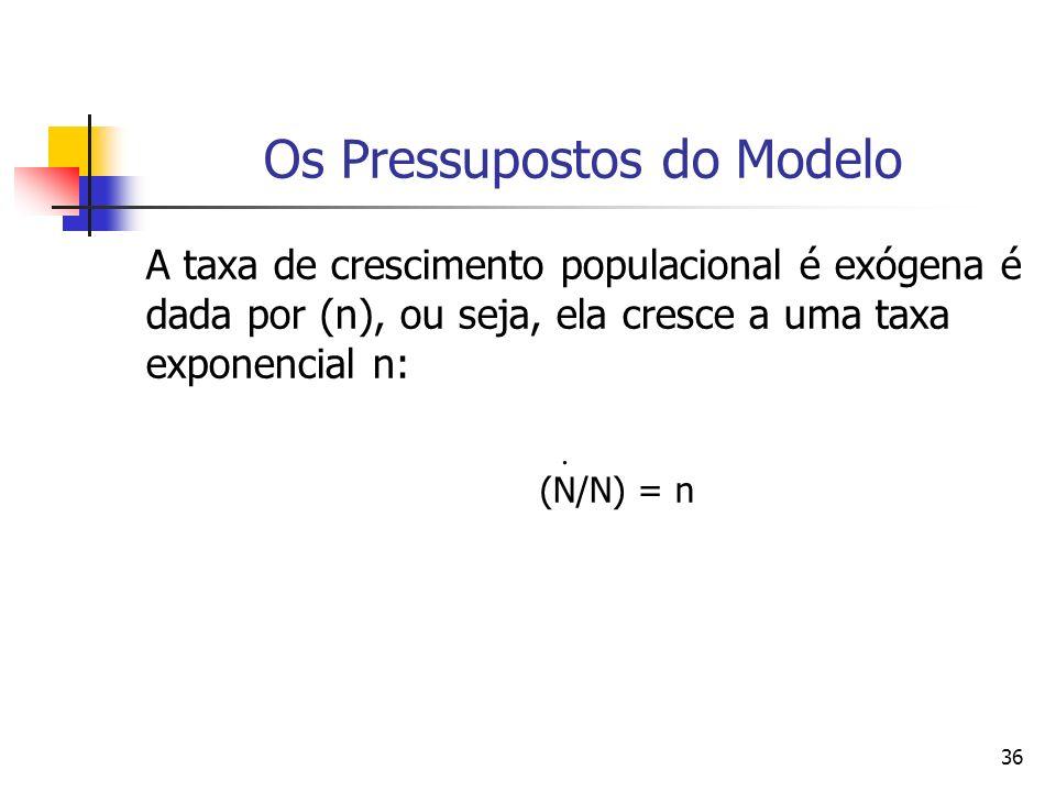 35 Os Pressupostos do Modelo As equações de acumulação do capital e do trabalho são idênticas àquelas do modelo de Solow, ou seja, o capital se acumula na medida em que as pessoas abrem mão do consumo (ou seja, poupam) a uma taxa s k, e se deprecia á taxa exógena, d:.