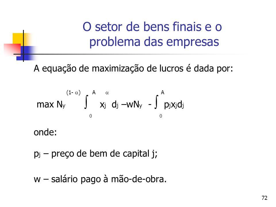 71 (1- ) A Y = N y x j d j 0 A mede a gama de bens de capital disponíveis para o setor de bens finais e essa gama é representada como o intervalo da linha real [0, A].