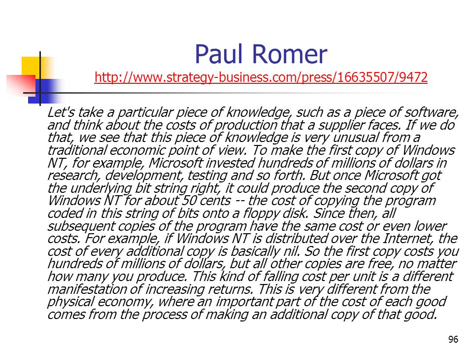 95 Paul Romer http://www.strategy-business.com/press/16635507/9472 http://www.strategy-business.com/press/16635507/9472 The physical world is characterized by diminishing returns.