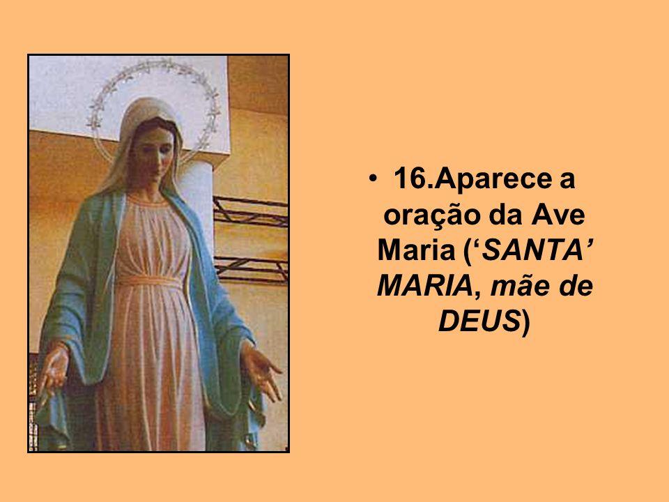16.Aparece a oração da Ave Maria (SANTA MARIA, mãe de DEUS)