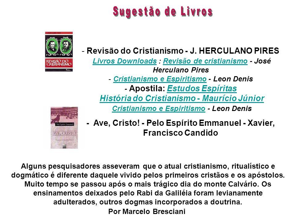- Revisão do Cristianismo - J. HERCULANO PIRES Livros Downloads : Revisão de cristianismo - José Herculano Pires - Cristianismo e Espiritismo - Leon D