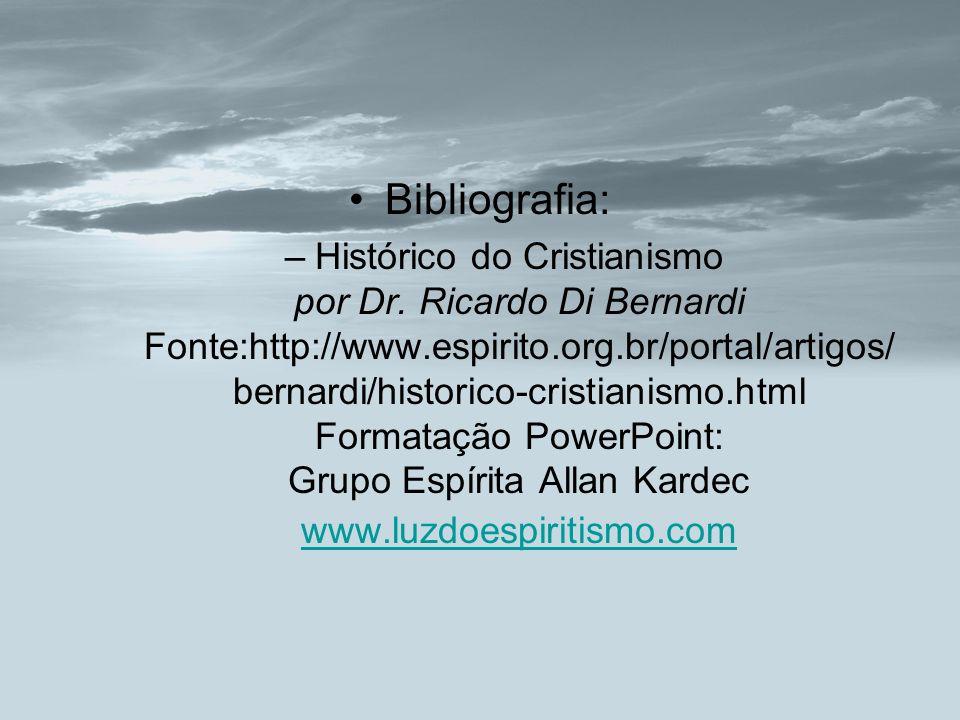 Bibliografia: –Histórico do Cristianismo por Dr. Ricardo Di Bernardi Fonte:http://www.espirito.org.br/portal/artigos/ bernardi/historico-cristianismo.