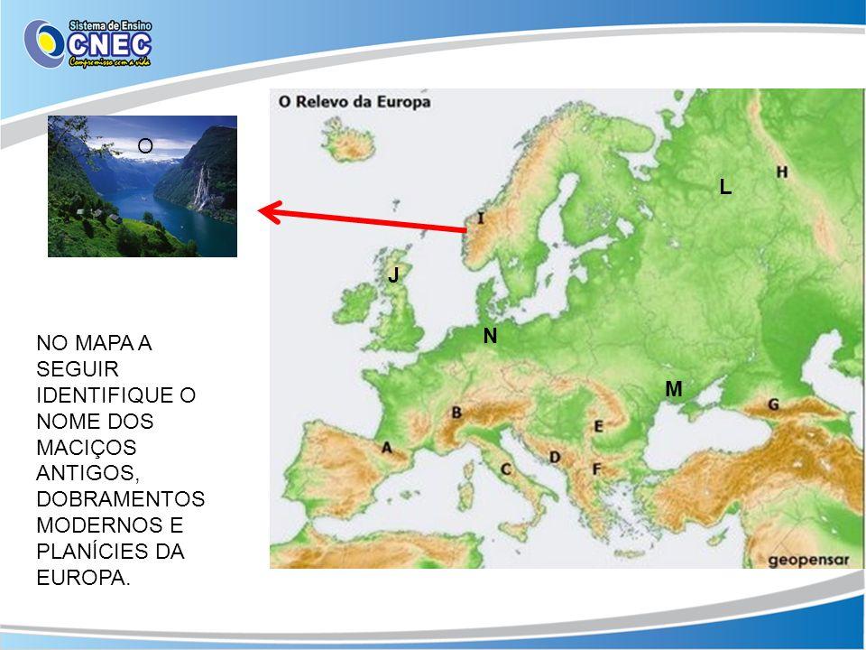 NO MAPA A SEGUIR IDENTIFIQUE O NOME DOS MACIÇOS ANTIGOS, DOBRAMENTOS MODERNOS E PLANÍCIES DA EUROPA. J L M N O