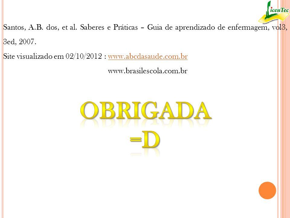 Santos, A.B. dos, et al. Saberes e Práticas – Guia de aprendizado de enfermagem, vol3, 3ed, 2007. Site visualizado em 02/10/2012 : www.abcdasaude.com.
