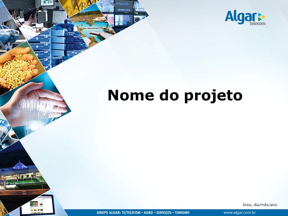 Área, dia/mês/ano Objetivo: Texto Descrição do escopo: Texto Equipe: -Associado 1 – CR x; -Associado 2 – CR y; -Associado 3 – CR z; -Associado 4 – CR w; -Associado 5 – CR k; -Padrinho do projeto (necessário que seja executivo da Algar Telecom).