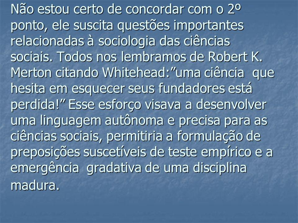 Não estou certo de concordar com o 2º ponto, ele suscita questões importantes relacionadas à sociologia das ciências sociais.