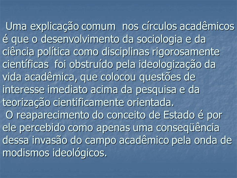 Uma explicação comum nos círculos acadêmicos é que o desenvolvimento da sociologia e da ciência política como disciplinas rigorosamente científicas foi obstruído pela ideologização da vida acadêmica, que colocou questões de interesse imediato acima da pesquisa e da teorização cientificamente orientada.