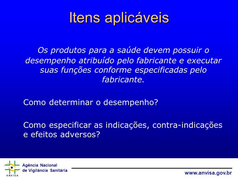 Agência Nacional de Vigilância Sanitária www.anvisa.gov.br Itens aplicáveis Os produtos para a saúde devem possuir o desempenho atribuído pelo fabrica