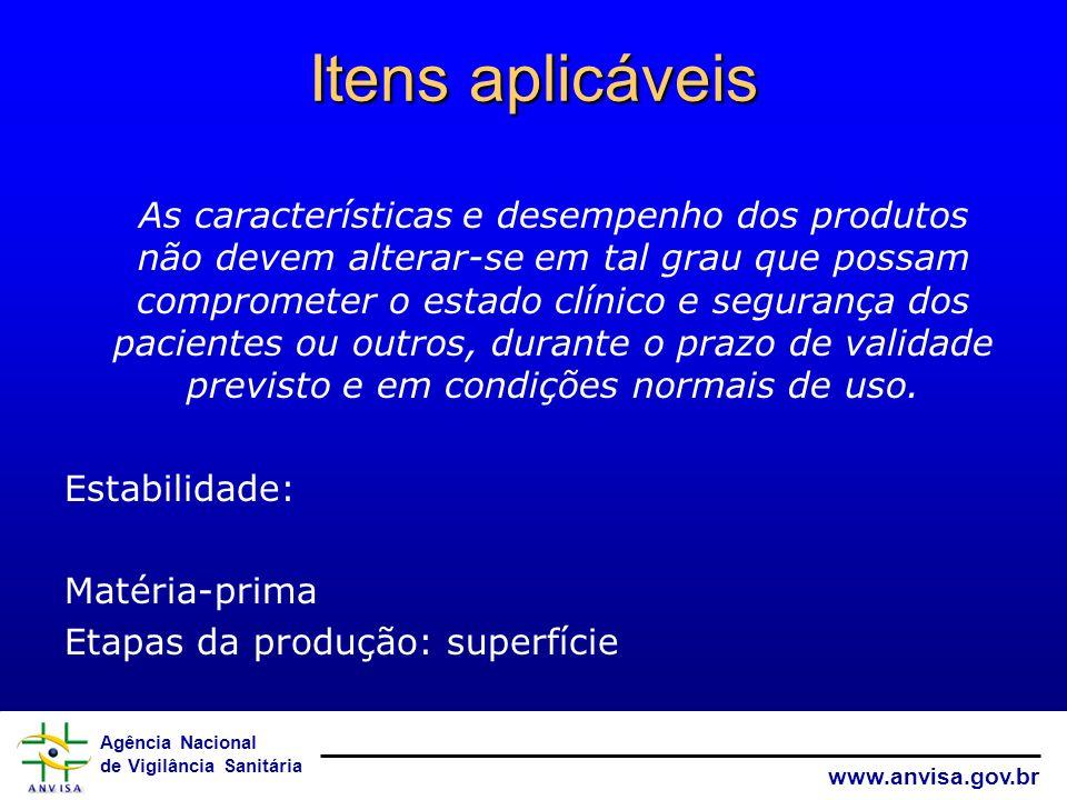Agência Nacional de Vigilância Sanitária www.anvisa.gov.br Itens aplicáveis As características e desempenho dos produtos não devem alterar-se em tal g
