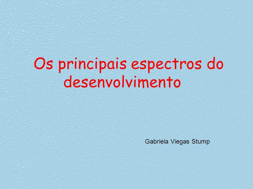 Os principais espectros do desenvolvimento Gabriela Viegas Stump